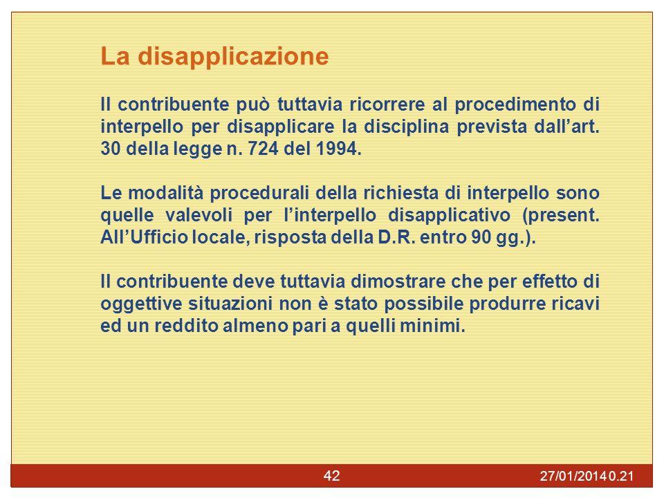 27/01/2014 0.23 42 La disapplicazione Il contribuente può tuttavia ricorrere al procedimento di interpello per disapplicare la disciplina prevista dallart.