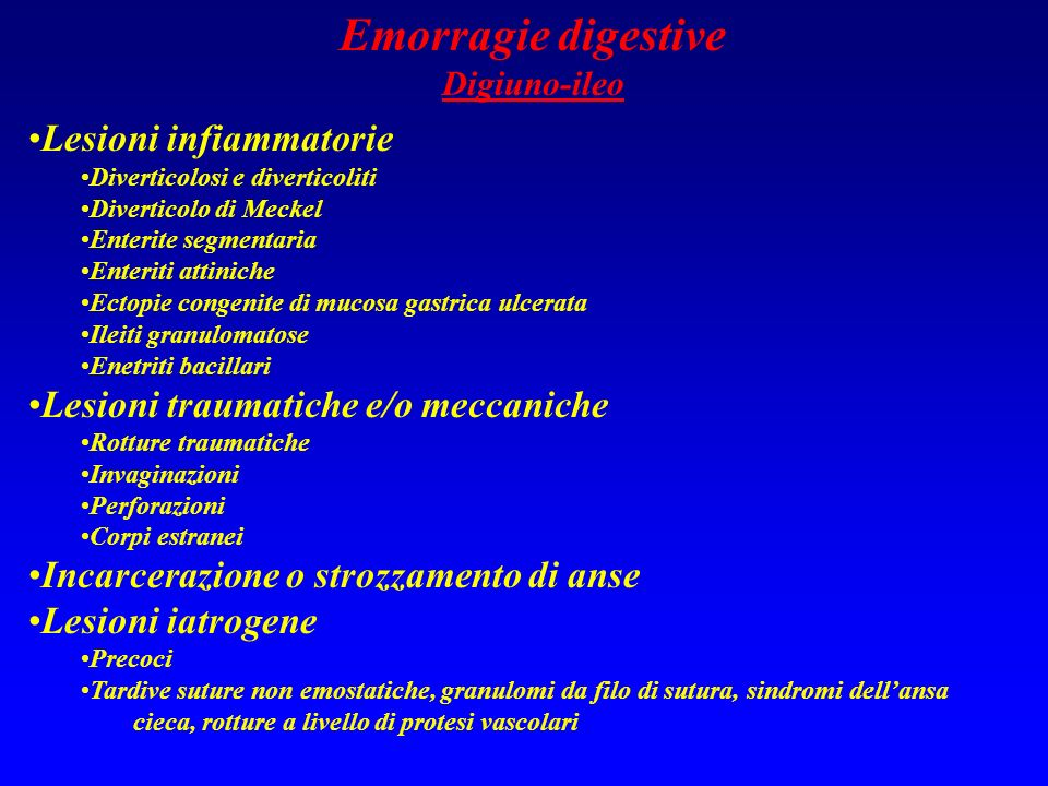 Emorragie digestive Digiuno-ileo Lesioni infiammatorie Diverticolosi e diverticoliti Diverticolo di Meckel Enterite segmentaria Enteriti attiniche Ect