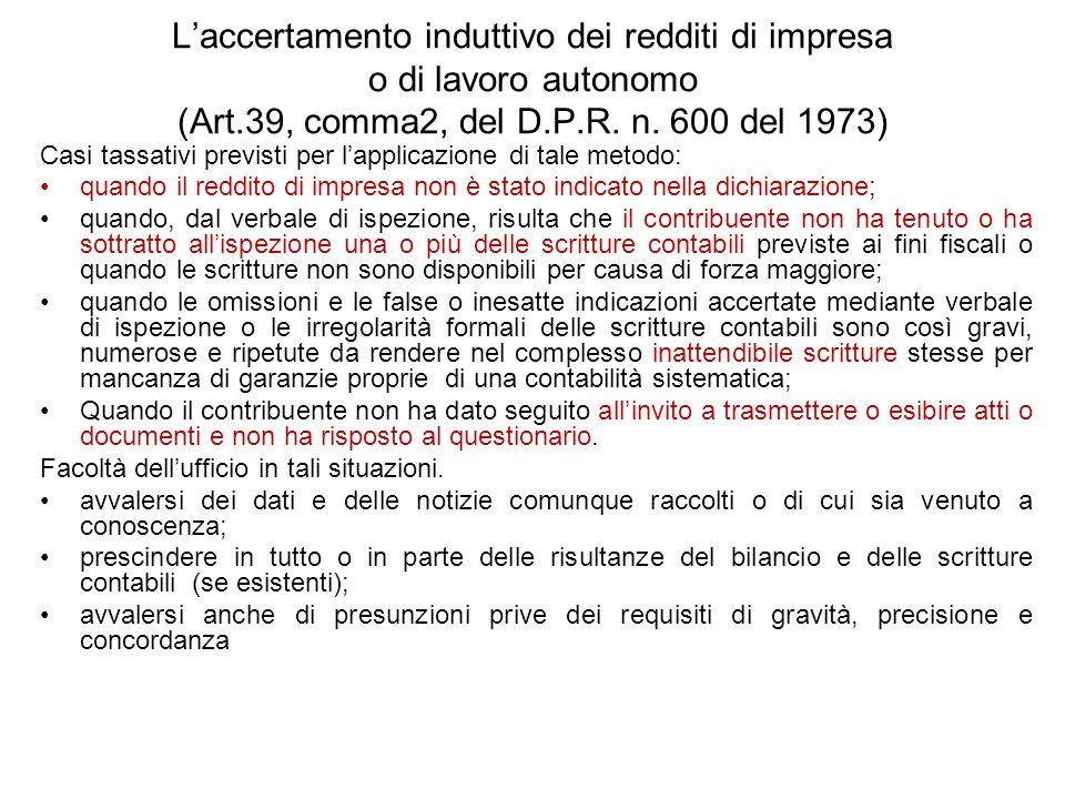 Laccertamento induttivo dei redditi di impresa o di lavoro autonomo (Art.39, comma2, del D.P.R. n. 600 del 1973) Casi tassativi previsti per lapplicaz