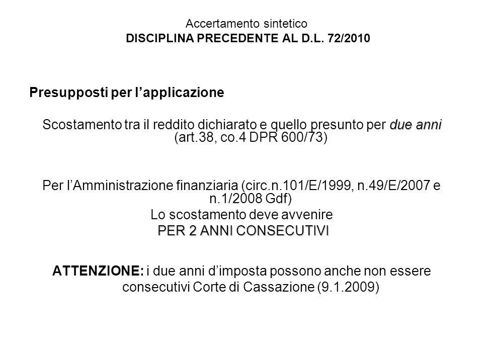 Presupposti per lapplicazione due anni Scostamento tra il reddito dichiarato e quello presunto per due anni (art.38, co.4 DPR 600/73) Per lAmministraz