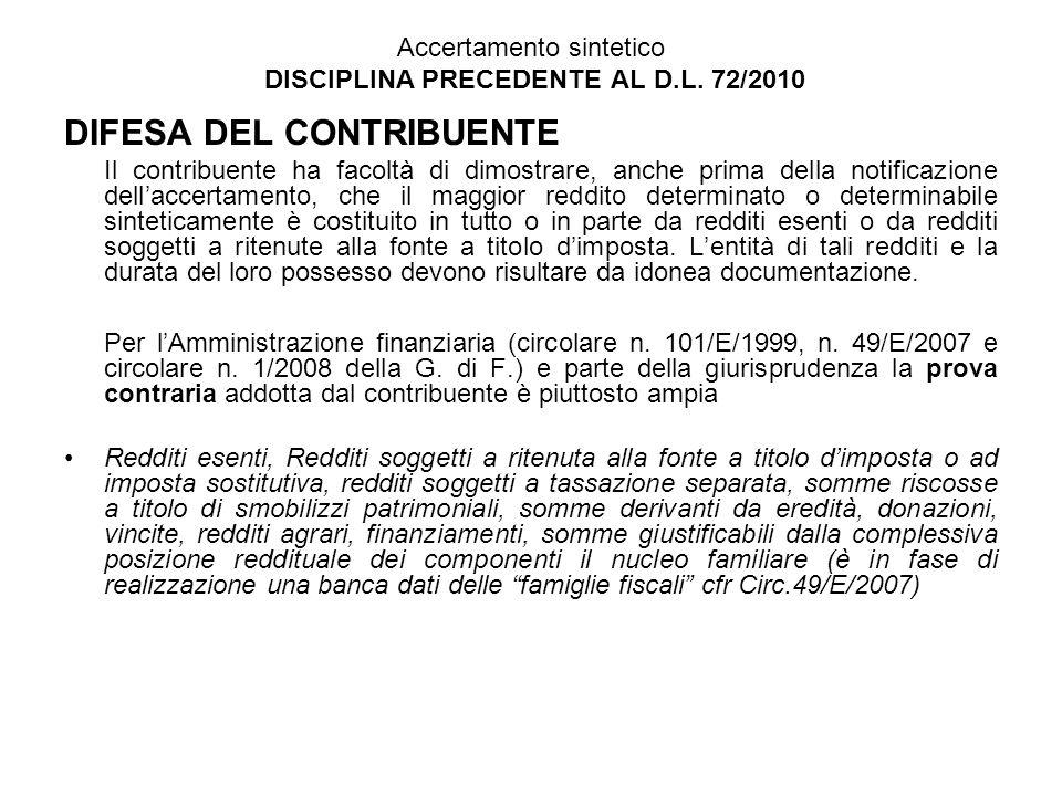 Accertamento sintetico DISCIPLINA PRECEDENTE AL D.L. 72/2010 DIFESA DEL CONTRIBUENTE Il contribuente ha facoltà di dimostrare, anche prima della notif