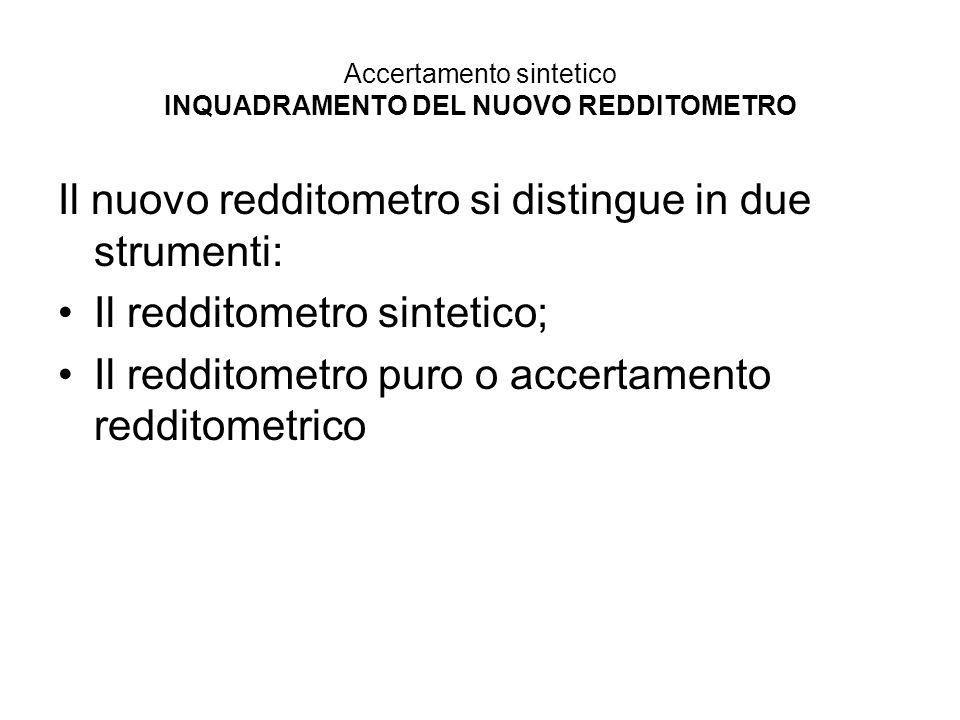 Accertamento sintetico INQUADRAMENTO DEL NUOVO REDDITOMETRO Il nuovo redditometro si distingue in due strumenti: Il redditometro sintetico; Il reddito