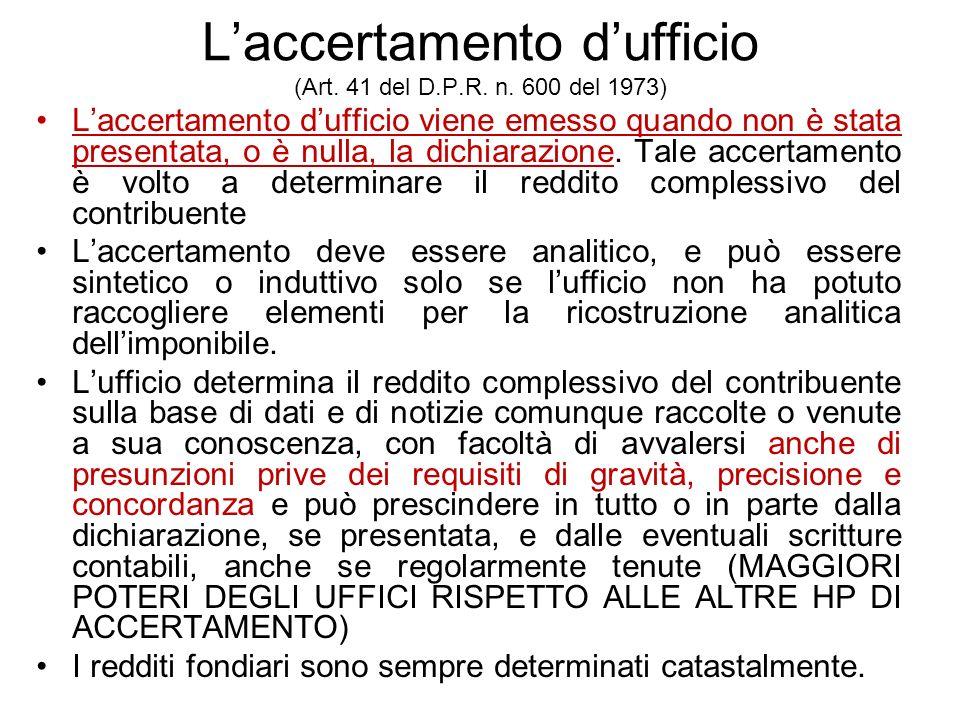 Laccertamento dufficio (Art. 41 del D.P.R. n. 600 del 1973) Laccertamento dufficio viene emesso quando non è stata presentata, o è nulla, la dichiaraz