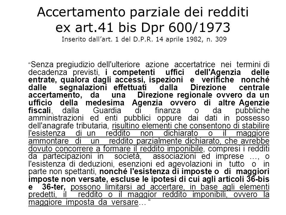 Accertamento parziale dei redditi ex art.41 bis Dpr 600/1973 Inserito dallart. 1 del D.P.R. 14 aprile 1982, n. 309 Senza pregiudizio dell'ulteriore az