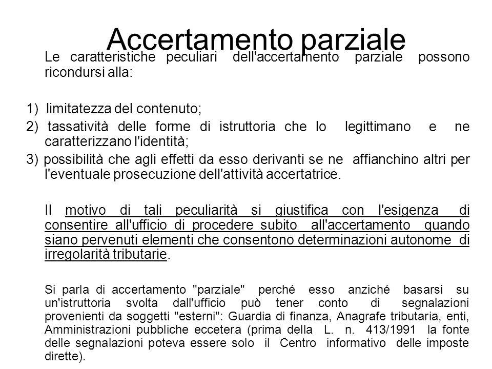 Le caratteristiche peculiari dell'accertamento parziale possono ricondursi alla: 1) limitatezza del contenuto; 2) tassatività delle forme di istruttor