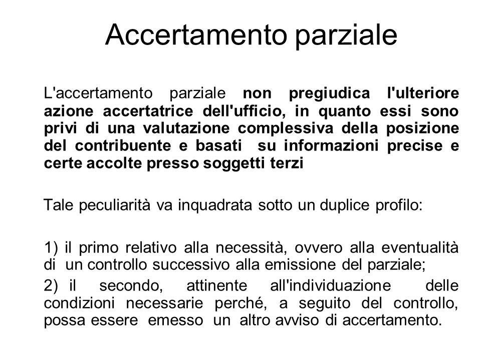L'accertamento parziale non pregiudica l'ulteriore azione accertatrice dell'ufficio, in quanto essi sono privi di una valutazione complessiva della po