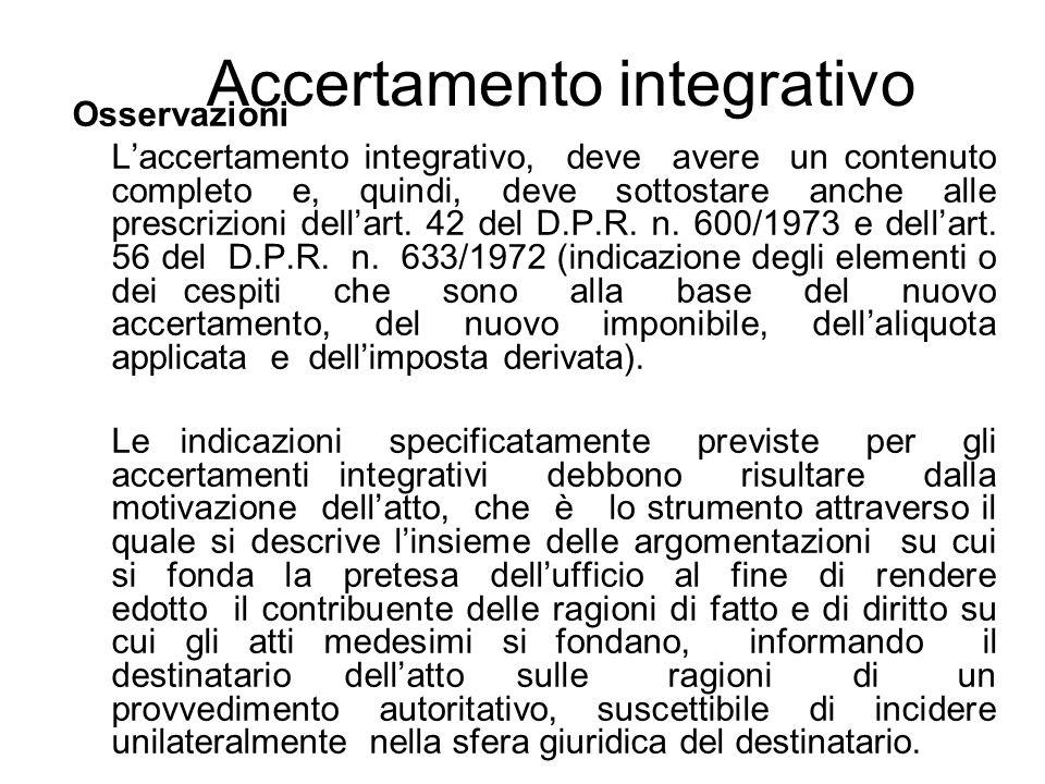 Osservazioni Laccertamento integrativo, deve avere un contenuto completo e, quindi, deve sottostare anche alle prescrizioni dellart. 42 del D.P.R. n.
