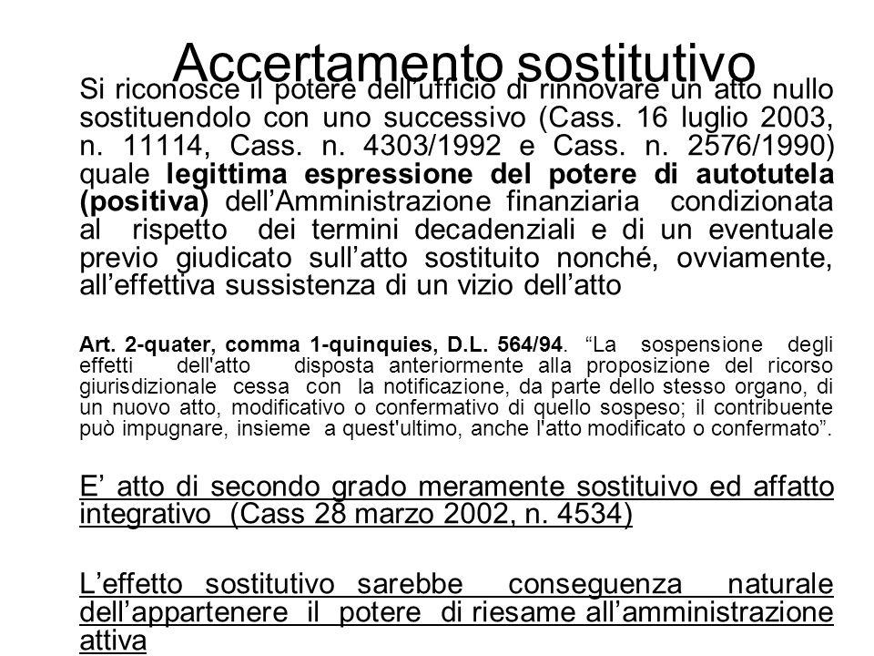 Si riconosce il potere dellufficio di rinnovare un atto nullo sostituendolo con uno successivo (Cass. 16 luglio 2003, n. 11114, Cass. n. 4303/1992 e C