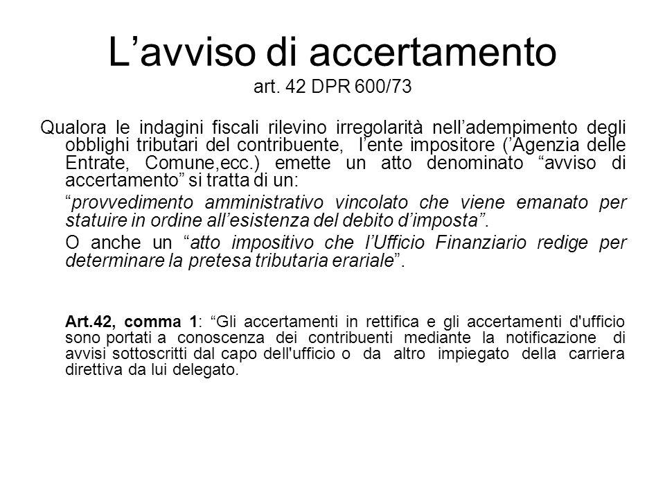 Lavviso di accertamento art. 42 DPR 600/73 Qualora le indagini fiscali rilevino irregolarità nelladempimento degli obblighi tributari del contribuente