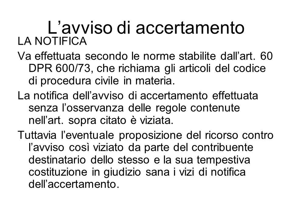 Lavviso di accertamento LA NOTIFICA Va effettuata secondo le norme stabilite dallart. 60 DPR 600/73, che richiama gli articoli del codice di procedura
