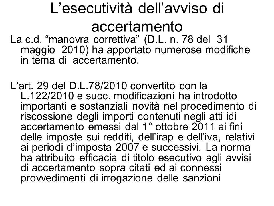 Lesecutività dellavviso di accertamento La c.d. manovra correttiva (D.L. n. 78 del 31 maggio 2010) ha apportato numerose modifiche in tema di accertam
