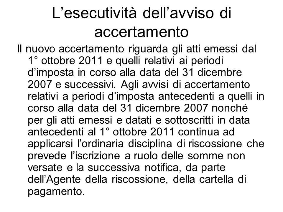 Lesecutività dellavviso di accertamento Il nuovo accertamento riguarda gli atti emessi dal 1° ottobre 2011 e quelli relativi ai periodi dimposta in co