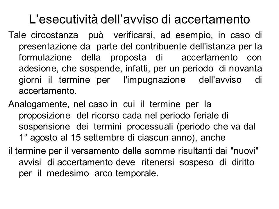 Lesecutività dellavviso di accertamento Tale circostanza può verificarsi, ad esempio, in caso di presentazione da parte del contribuente dell'istanza