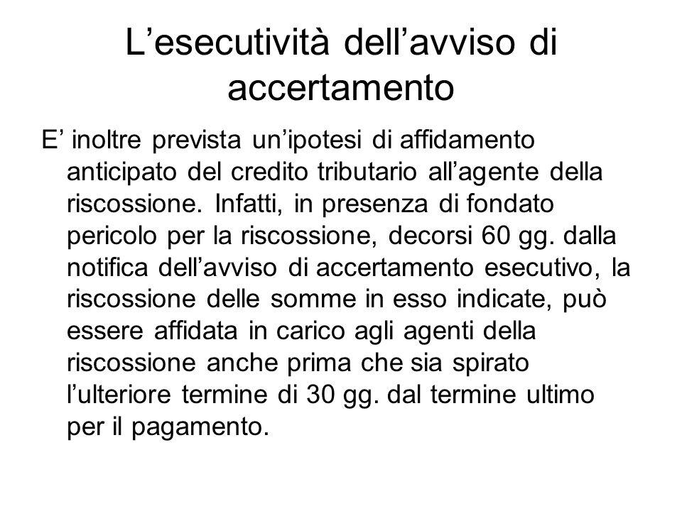 Lesecutività dellavviso di accertamento E inoltre prevista unipotesi di affidamento anticipato del credito tributario allagente della riscossione. Inf