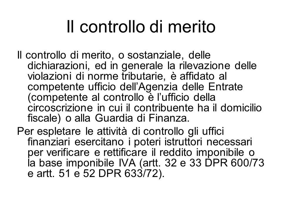 Il controllo di merito Il controllo di merito, o sostanziale, delle dichiarazioni, ed in generale la rilevazione delle violazioni di norme tributarie,