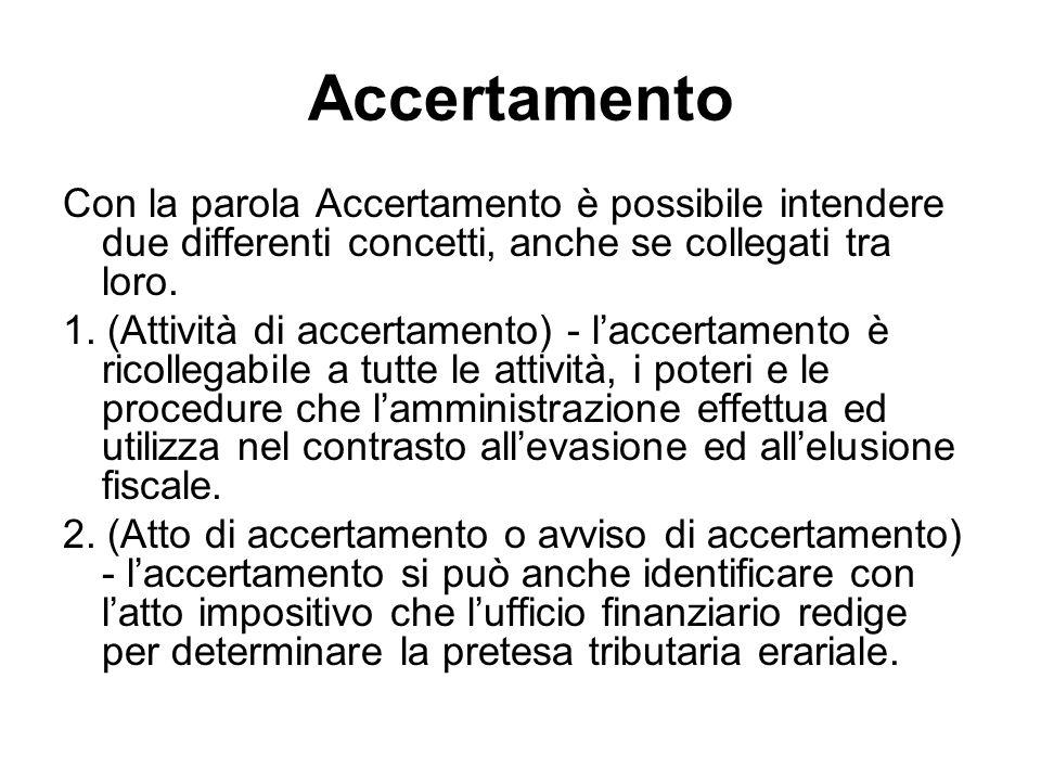 Con la parola Accertamento è possibile intendere due differenti concetti, anche se collegati tra loro. 1. (Attività di accertamento) - laccertamento è