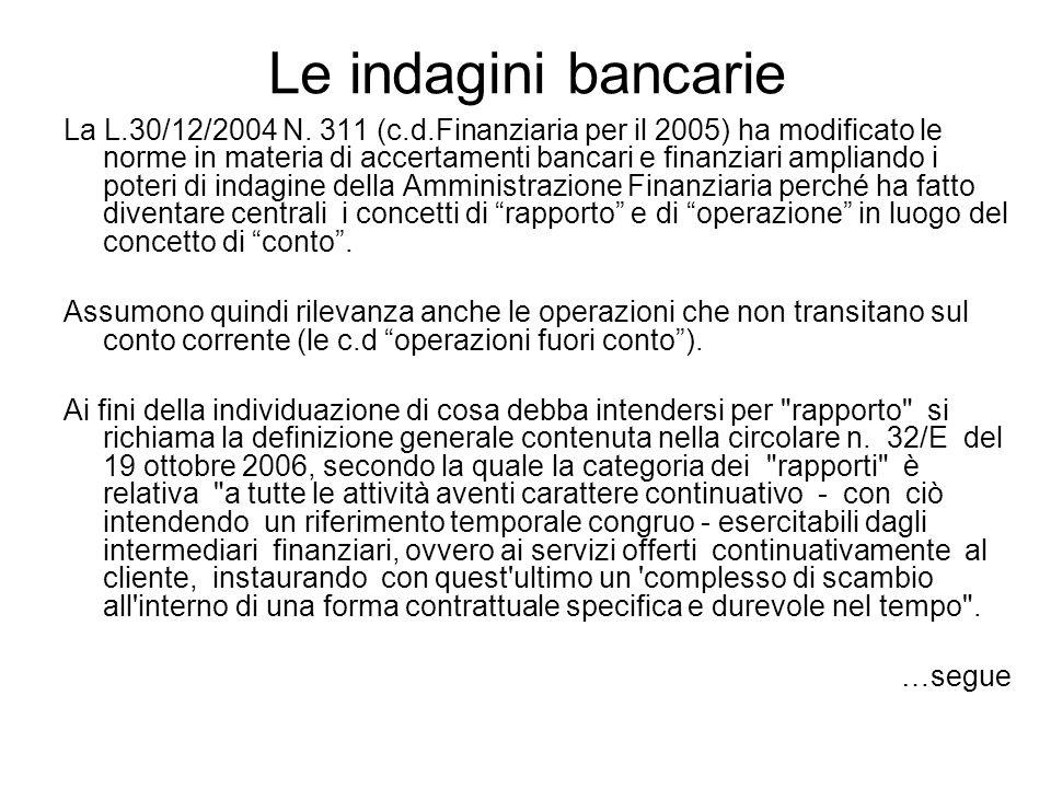 Le indagini bancarie La L.30/12/2004 N. 311 (c.d.Finanziaria per il 2005) ha modificato le norme in materia di accertamenti bancari e finanziari ampli