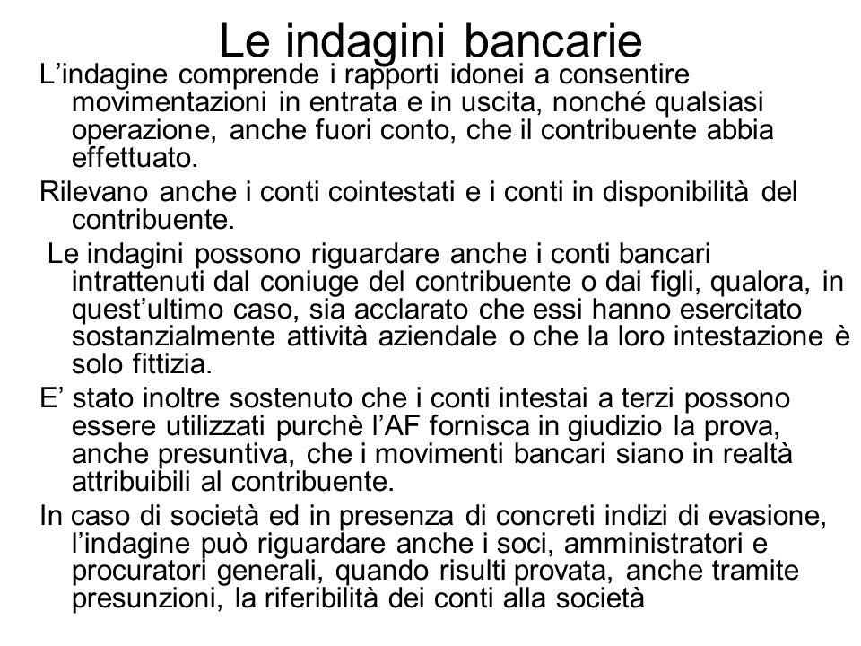 Le indagini bancarie Lindagine comprende i rapporti idonei a consentire movimentazioni in entrata e in uscita, nonché qualsiasi operazione, anche fuor