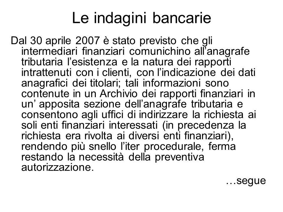 Le indagini bancarie Dal 30 aprile 2007 è stato previsto che gli intermediari finanziari comunichino allanagrafe tributaria lesistenza e la natura dei