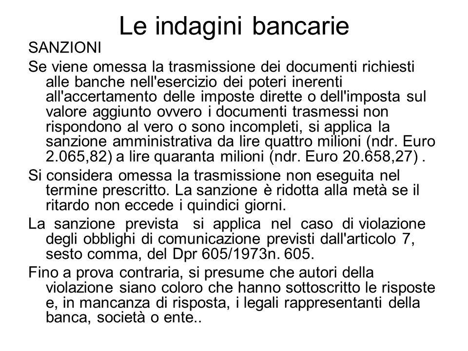 Le indagini bancarie SANZIONI Se viene omessa la trasmissione dei documenti richiesti alle banche nell'esercizio dei poteri inerenti all'accertamento