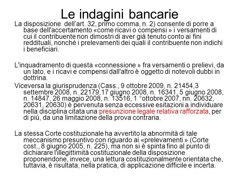 Le indagini bancarie La disposizione dellart. 32, primo comma, n. 2) consente di porre a base dell'accertamento «come ricavi o compensi » i versamenti
