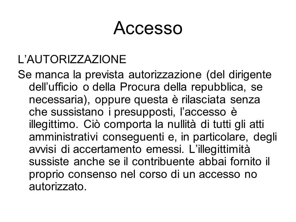Accesso LAUTORIZZAZIONE Se manca la prevista autorizzazione (del dirigente dellufficio o della Procura della repubblica, se necessaria), oppure questa