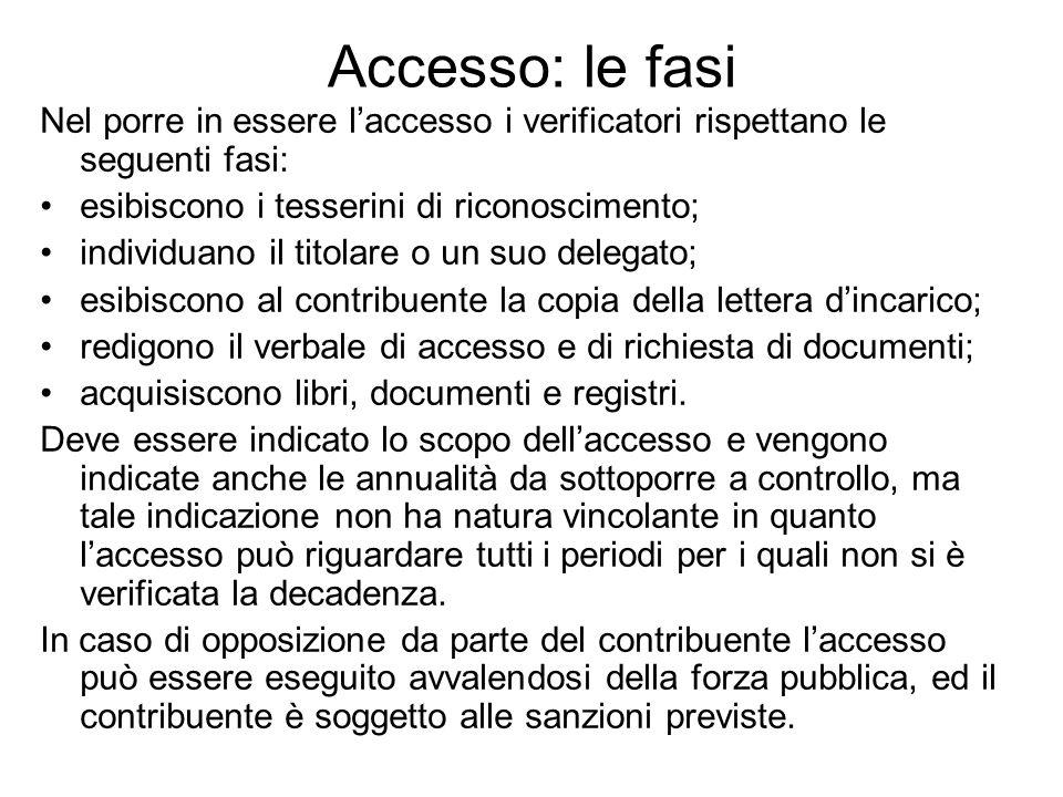 Accesso: le fasi Nel porre in essere laccesso i verificatori rispettano le seguenti fasi: esibiscono i tesserini di riconoscimento; individuano il tit