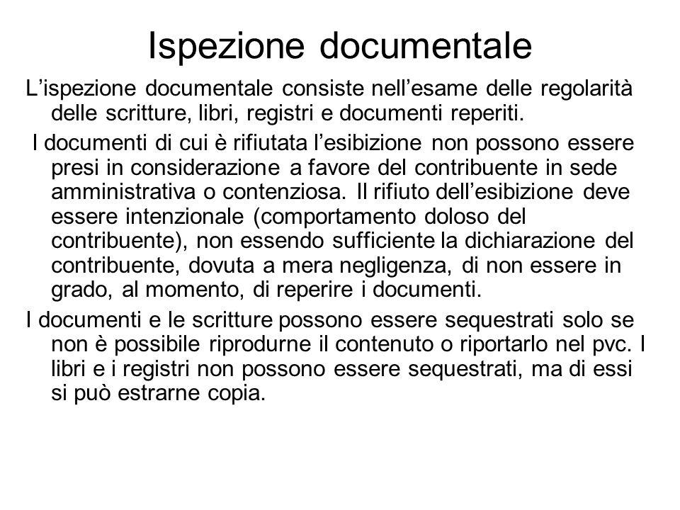 Ispezione documentale Lispezione documentale consiste nellesame delle regolarità delle scritture, libri, registri e documenti reperiti. I documenti di