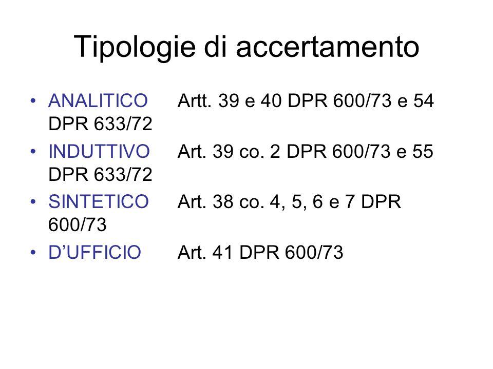 Tipologie di accertamento ANALITICO Artt. 39 e 40 DPR 600/73 e 54 DPR 633/72 INDUTTIVO Art. 39 co. 2 DPR 600/73 e 55 DPR 633/72 SINTETICO Art. 38 co.