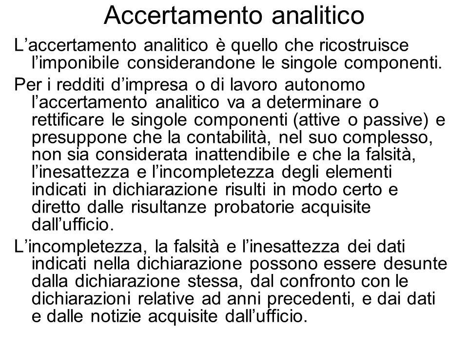 Accertamento analitico Laccertamento analitico è quello che ricostruisce limponibile considerandone le singole componenti. Per i redditi dimpresa o di