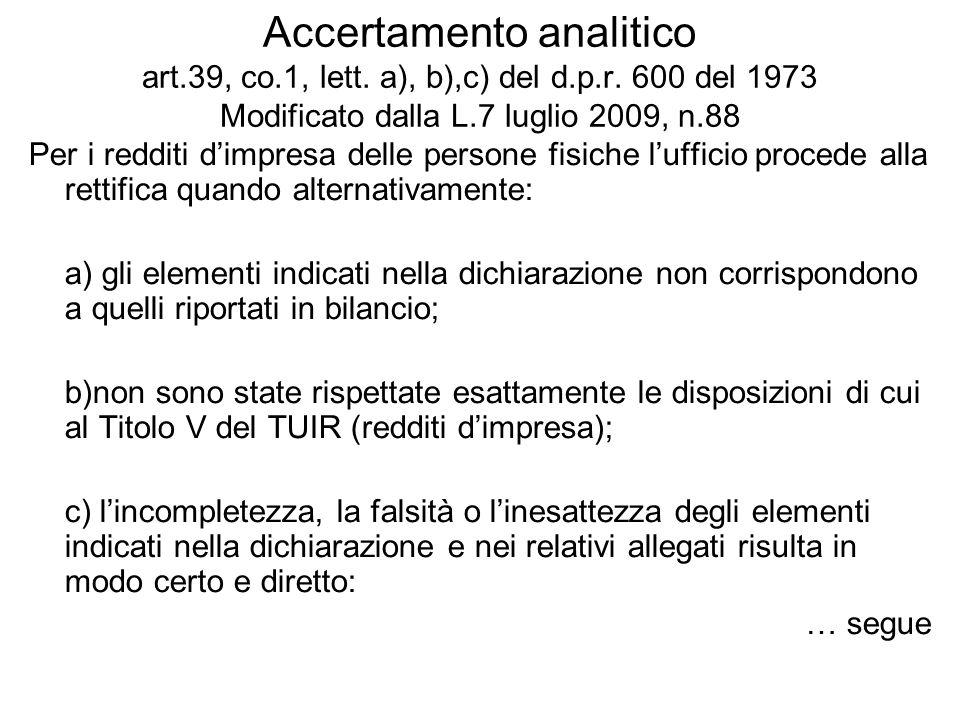 Accertamento analitico art.39, co.1, lett. a), b),c) del d.p.r. 600 del 1973 Modificato dalla L.7 luglio 2009, n.88 Per i redditi dimpresa delle perso