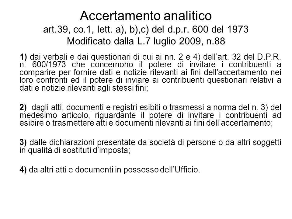Accertamento analitico art.39, co.1, lett. a), b),c) del d.p.r. 600 del 1973 Modificato dalla L.7 luglio 2009, n.88 1) dai verbali e dai questionari d