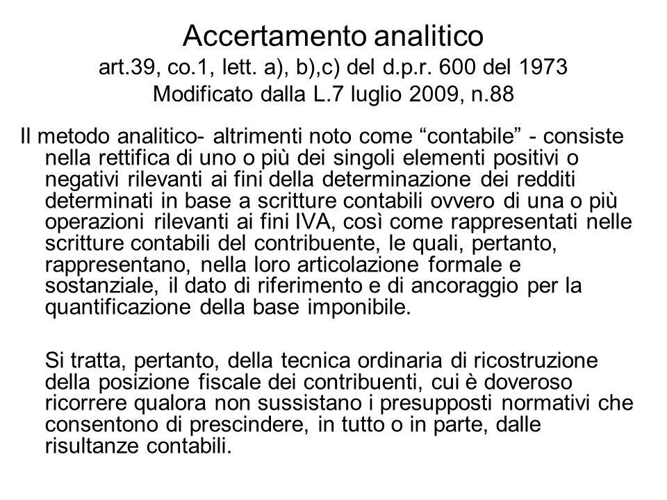 Accertamento analitico art.39, co.1, lett. a), b),c) del d.p.r. 600 del 1973 Modificato dalla L.7 luglio 2009, n.88 Il metodo analitico- altrimenti no