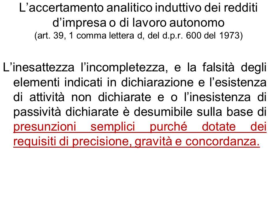 Laccertamento analitico induttivo dei redditi dimpresa o di lavoro autonomo (art. 39, 1 comma lettera d, del d.p.r. 600 del 1973) Linesattezza lincomp