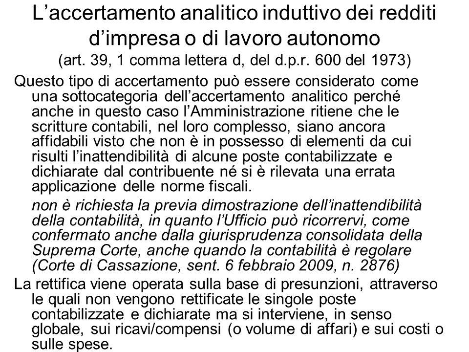 Laccertamento analitico induttivo dei redditi dimpresa o di lavoro autonomo (art. 39, 1 comma lettera d, del d.p.r. 600 del 1973) Questo tipo di accer