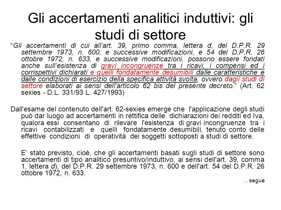 Gli accertamenti analitici induttivi: gli studi di settore Gli accertamenti di cui allart. 39, primo comma, lettera d, del D.P.R. 29 settembre 1973, n