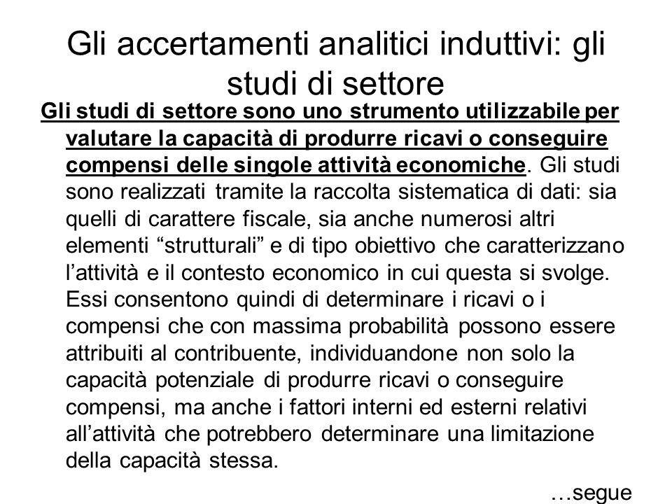 Gli accertamenti analitici induttivi: gli studi di settore Gli studi di settore sono uno strumento utilizzabile per valutare la capacità di produrre r