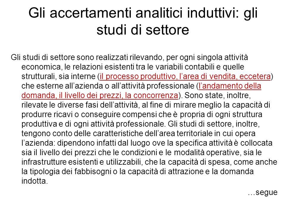 Gli accertamenti analitici induttivi: gli studi di settore Gli studi di settore sono realizzati rilevando, per ogni singola attività economica, le rel