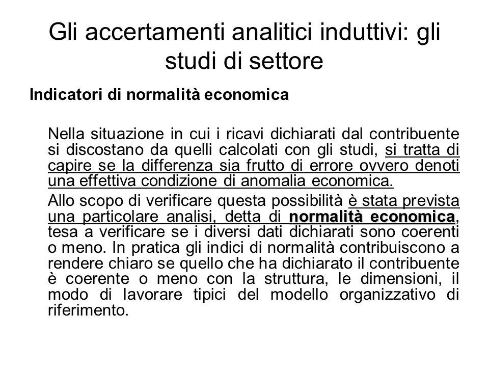 Gli accertamenti analitici induttivi: gli studi di settore Indicatori di normalità economica Nella situazione in cui i ricavi dichiarati dal contribue
