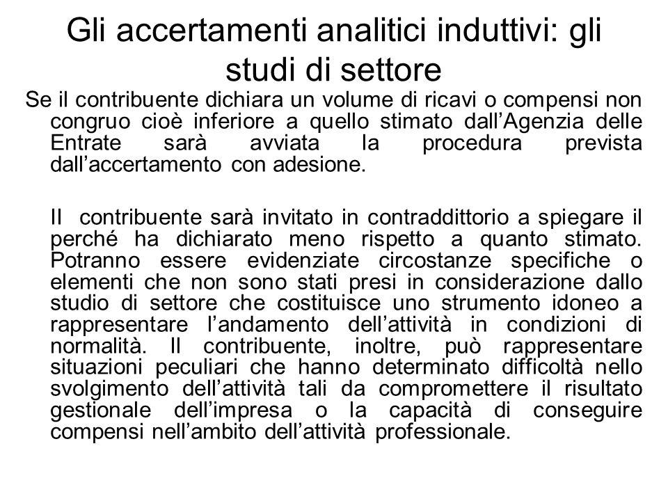Gli accertamenti analitici induttivi: gli studi di settore Se il contribuente dichiara un volume di ricavi o compensi non congruo cioè inferiore a que