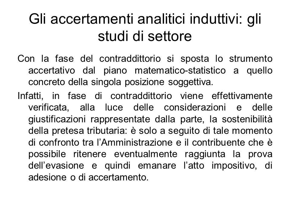 Gli accertamenti analitici induttivi: gli studi di settore Con la fase del contraddittorio si sposta lo strumento accertativo dal piano matematico-sta