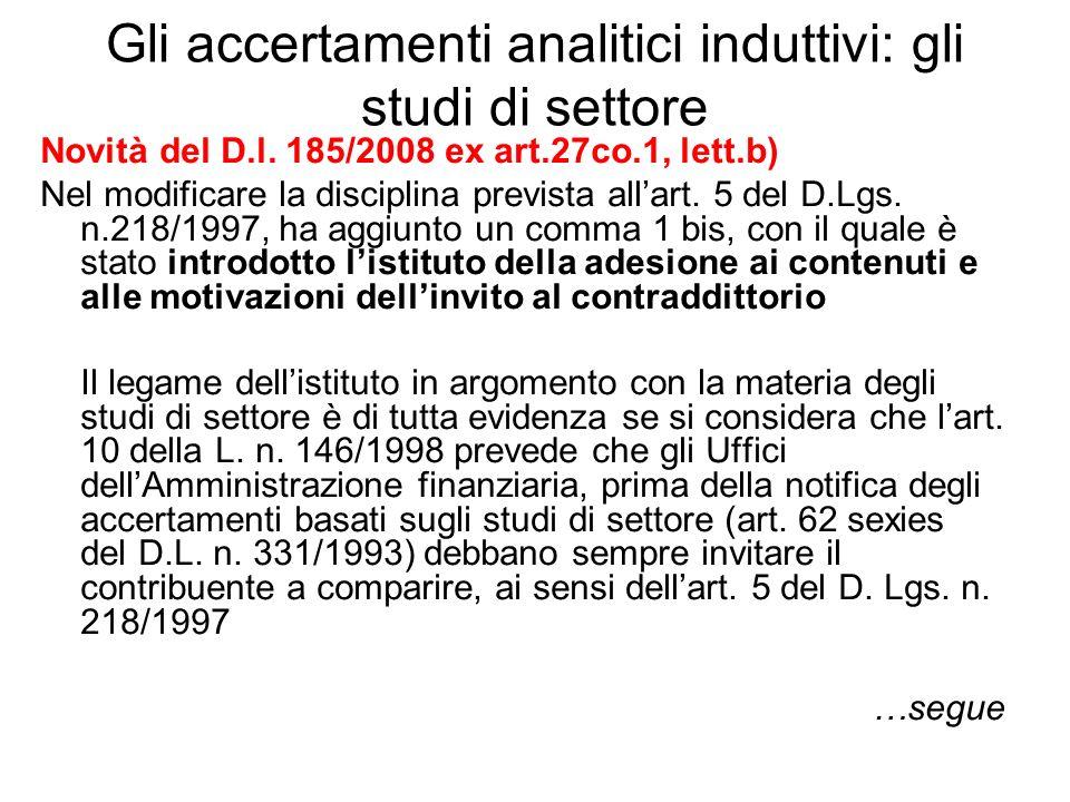 Gli accertamenti analitici induttivi: gli studi di settore Novità del D.l. 185/2008 ex art.27co.1, lett.b) Nel modificare la disciplina prevista allar