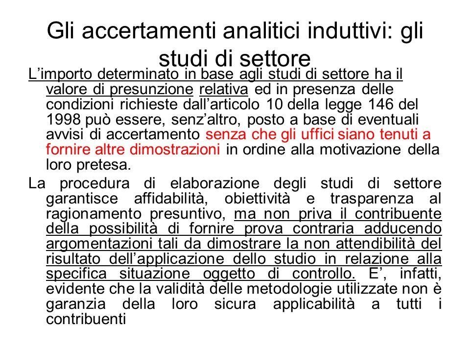 Gli accertamenti analitici induttivi: gli studi di settore Limporto determinato in base agli studi di settore ha il valore di presunzione relativa ed