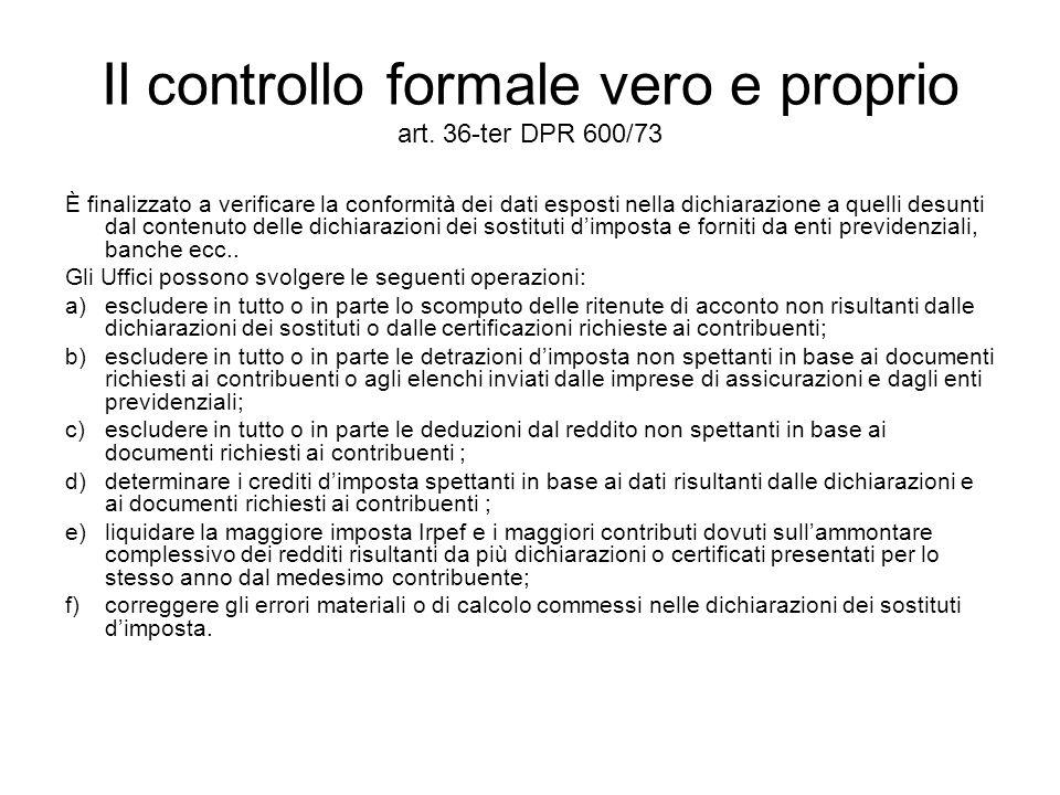 Il controllo formale vero e proprio art. 36-ter DPR 600/73 È finalizzato a verificare la conformità dei dati esposti nella dichiarazione a quelli desu