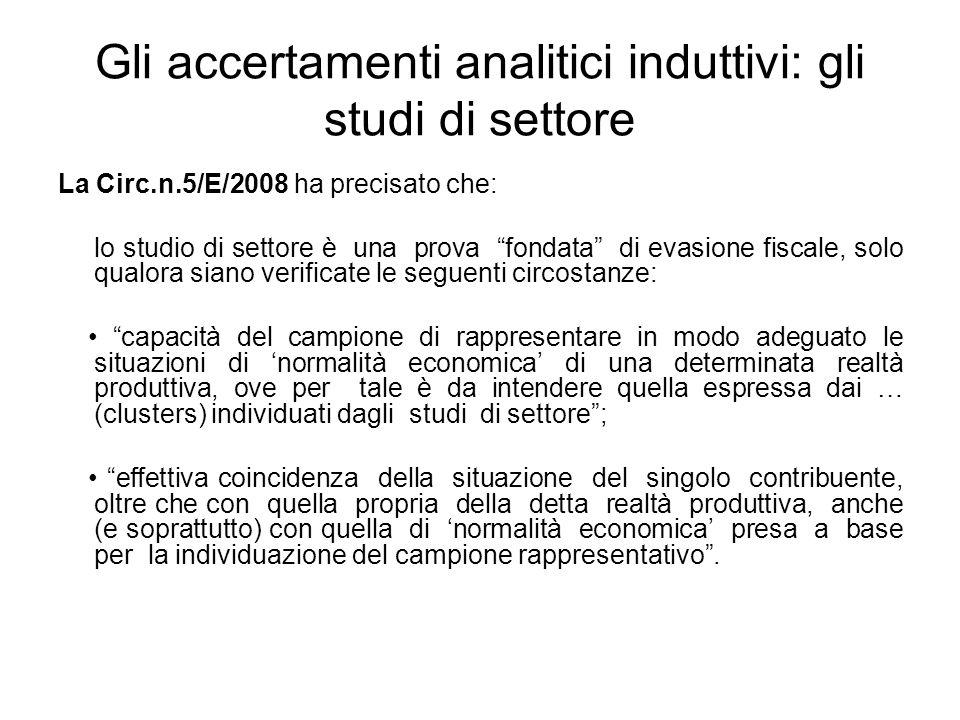 Gli accertamenti analitici induttivi: gli studi di settore La Circ.n.5/E/2008 ha precisato che: lo studio di settore è una prova fondata di evasione f