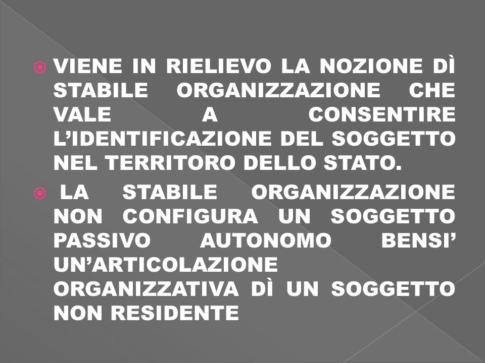 VIENE IN RIELIEVO LA NOZIONE DÌ STABILE ORGANIZZAZIONE CHE VALE A CONSENTIRE LIDENTIFICAZIONE DEL SOGGETTO NEL TERRITORO DELLO STATO.