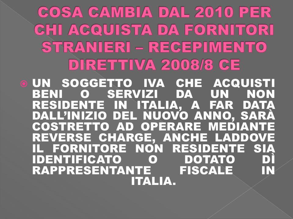 UN SOGGETTO IVA CHE ACQUISTI BENI O SERVIZI DA UN NON RESIDENTE IN ITALIA, A FAR DATA DALLINIZIO DEL NUOVO ANNO, SARÀ COSTRETTO AD OPERARE MEDIANTE REVERSE CHARGE, ANCHE LADDOVE IL FORNITORE NON RESIDENTE SIA IDENTIFICATO O DOTATO DÌ RAPPRESENTANTE FISCALE IN ITALIA.