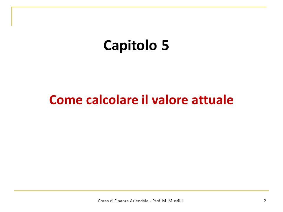 Capitolo 5 Come calcolare il valore attuale 2 Corso di Finanza Aziendale - Prof. M. Mustilli