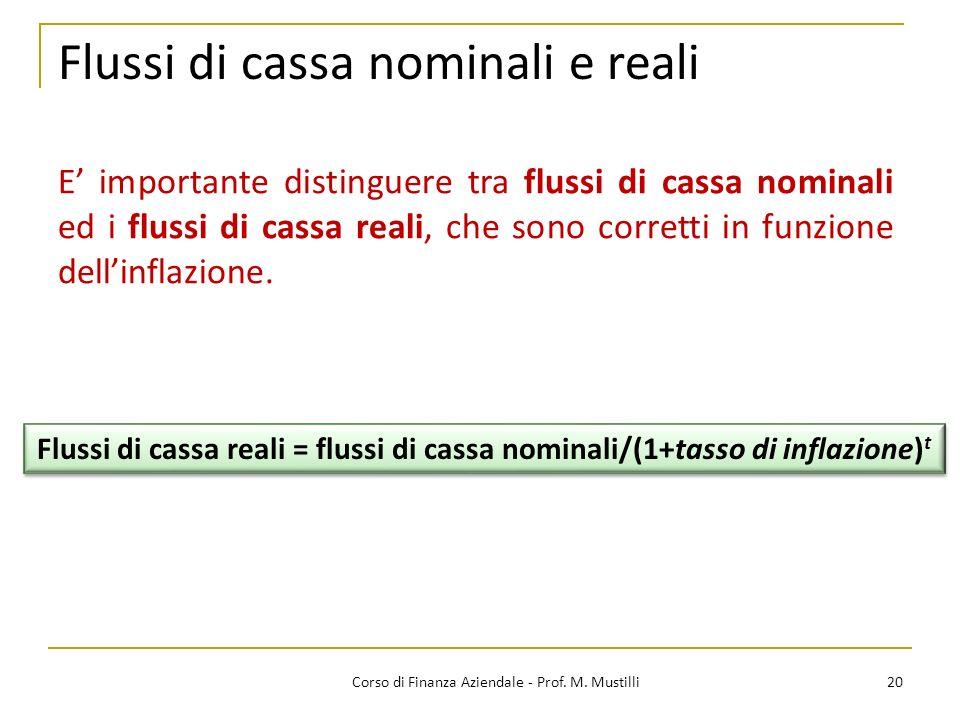 20Corso di Finanza Aziendale - Prof. M. Mustilli Flussi di cassa nominali e reali Flussi di cassa reali = flussi di cassa nominali/(1+tasso di inflazi
