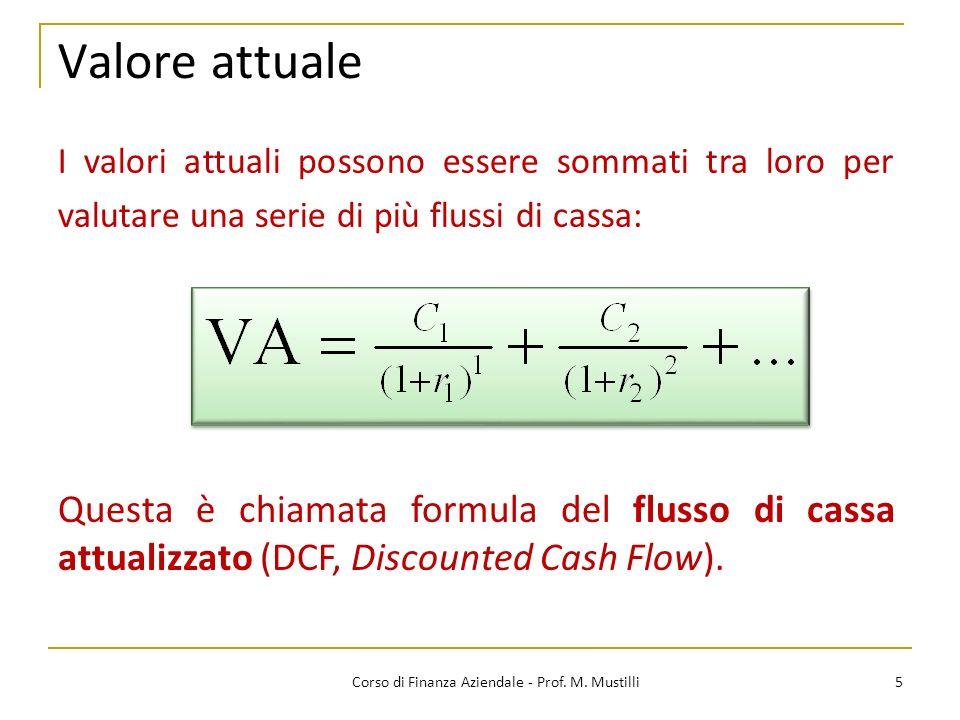 Valore attuale 5Corso di Finanza Aziendale - Prof. M. Mustilli I valori attuali possono essere sommati tra loro per valutare una serie di più flussi d